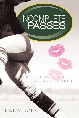 Incomplete Passes: Reflections on Life, Love, and Football by Linda Lange