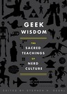 Geek Wisdom: The Sacred Teachings of Nerd Culture