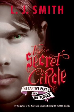 The Captive, Part II and The Power (The Secret Circle, #2-3)