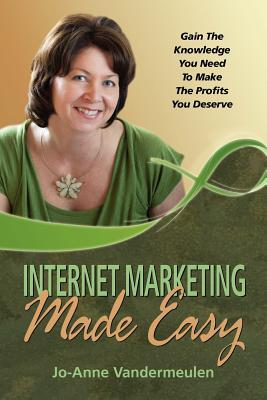 Internet Marketing Made Easy by Jo-Anne Vandermeulen