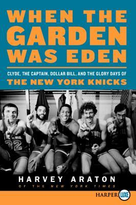 When the Garden Was Eden LP: Clyde, the Captain, Dollar Bill, and the Glory Days of the New York Knicks