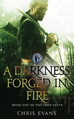 A Darkness Forged in Fire (Iron Elves, # 1)