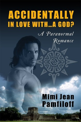 Accidentally in Love with a . . . God? (A Paranormal Romance)