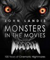 Monsters in the Movies: 100 Years of Cinematic Nightmares