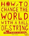 How to Change the World with a Ball of String. by Tim Cooke