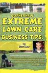 Gopher Haul Extreme Lawn Care Business Tips.: Unfiltered, Unedited, And A Little Rough. A Collection Of Landscaping & Lawn Care Business Lessons
