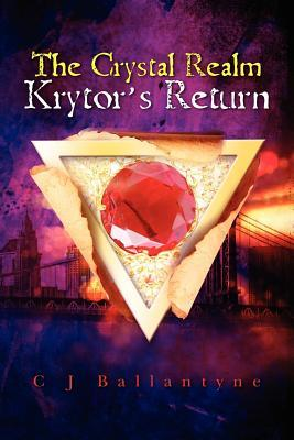 The Crystal Realm Krytor's Return by C.J. Ballantyne