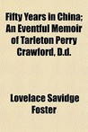 Fifty Years in China; An Eventful Memoir of Tarleton Perry Crawford, D.D.