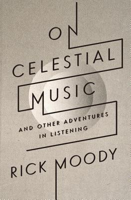 On Celestial Music: And Other Adventures in Listening