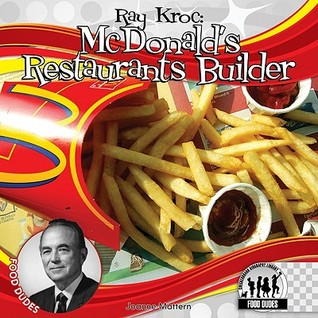 Ray Kroc: McDonald's Restaurants Builder