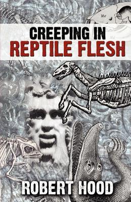 Creeping in Reptile Flesh by Robert Hood