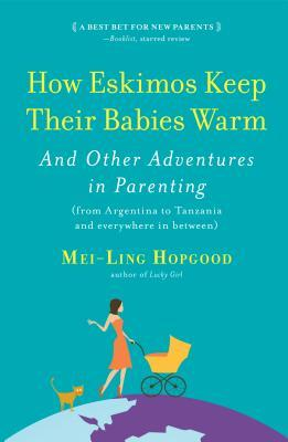 How Eskimos Keep Their Babies Warm by Mei-Ling Hopgood