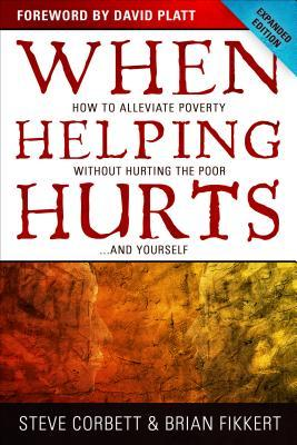 When Helping Hurts: How to Alleviate Poverty Without Hurting the Poor . . . and Yourself (Updated Editon)