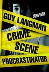 Guy Langman, Crime Scene Procrastinator