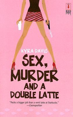Sex, Murder And A Double Latte (A Sophie Katz Murder Mystery #1)
