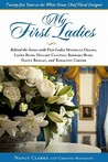 My First Ladies: Thirty Years as the White House Chief Floral Designer