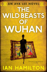The Wild Beasts Of Wuhan (Ava Lee #3)