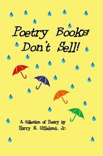 Poetry Books Don't Sell! by Harry E. Gilleland Jr