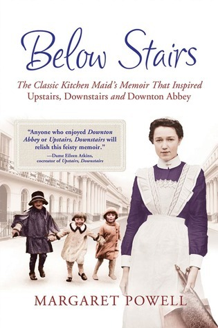 Below Stairs: The Classic Kitchen Maid's Memoir That Inspired &quot;Upstairs, Downstairs&quot; and &quot;Downton Abbey&quot;