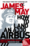 How to Land an A330 Airbus and Other Vital Skills for the Modern Man. James May