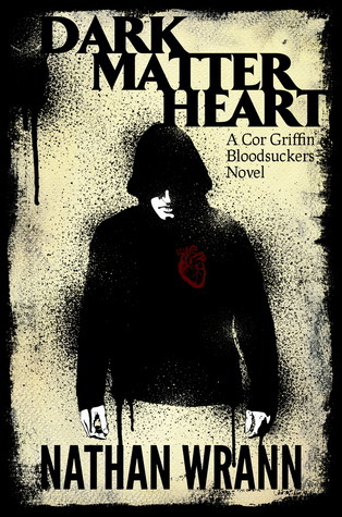 Dark Matter Heart (Cor Griffin Bloodsuckers, #1)