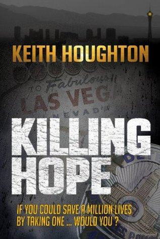 Killing Hope - 'a gripping modus operandi, finished with a killer twist ...' Keith Houghton
