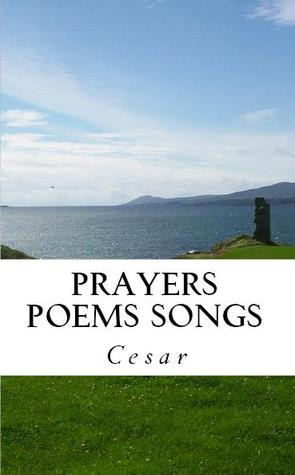 Prayers Poems Songs by Cesar