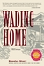 Wading Home  A Novel of New Orleans