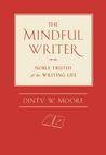 The Mindful Writer: Noble Truths of the Writing Life
