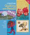 Creative Quilting with Beads: 20+ Projects with Dimension, Sparkle & Shine