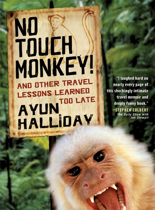 No Touch Monkey!: And Other Travel Lessons Learned Too Late