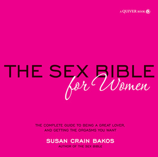 Sex Bible for Women: The Complete Guide to Being a Great Lover, and Getting