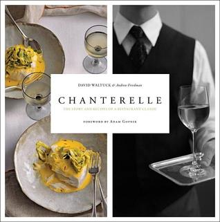 Chanterelle: New York's Most Enchanting Restaurant Comes Home by David ...