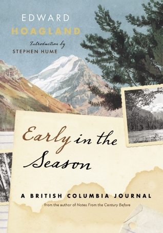 Early in the Season: A British Columbia Journal Edward Hoagland and Stephen Hume