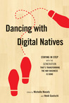 Dancing with Digital Natives: Staying in Step with the Generation That's Transforming the Way Business Is Done