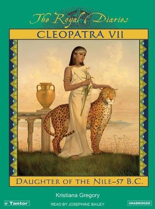 Cleopatra VII: Daughter of the Nile, 57 B.C. (The Royal Diaries)
