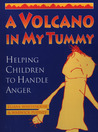 A Volcano in My Tummy: Helping Children to Handle Anger : A Resource Book for Parents, Caregivers and Teachers