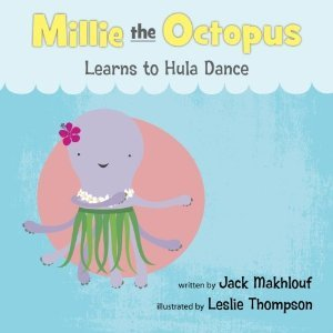 Millie the Octopus Learns to Hula Dance by Jack Makhlouf
