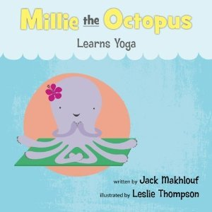 Millie the Octopus Learns Yoga by Jack Makhlouf