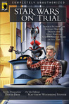 Star Wars on Trial: Science Fiction And Fantasy Writers Debate the Most Popular Science Fiction Films of All Time