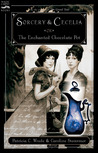 Sorcery and Cecelia or The Enchanted Chocolate Pot (Cecelia and Kate, #1)