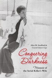 Conquering Darkness Memoir of the Serial Killer's Wife