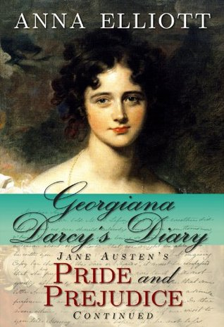 Georgiana Darcy's Diary by Anna Elliott