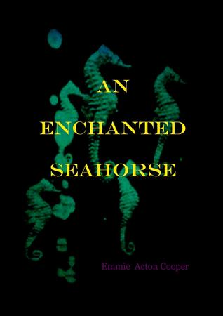 An Enchanted Seahorse by Emmie Acton Cooper