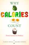 Why Calories Count: From Science to Politics (California Studies in Food and Culture, 33)