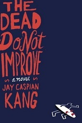 The Dead Do Not Improve: A Novel