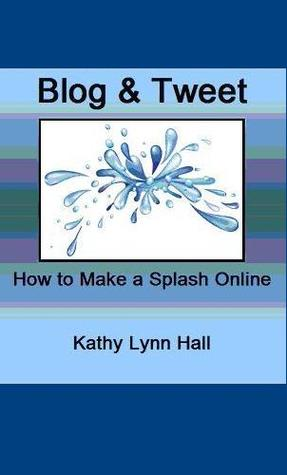 Blog & Tweet - How to Make a Splash Online by Kathy Lynn Hall