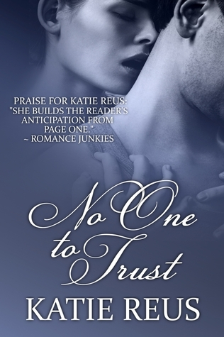 Review: No One to Trust by: Katie Reus