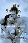 She Speaks to Angels (AngelFire Chronicles, #1)