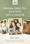 Faithful Families:  Building Family Ties with Faith, Love, & Laughter